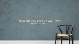 Wallpaper VS Texture Wall Paint